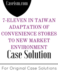 7-ELEVEN IN TAIWAN ADAPTATION OF CONVENIENCE STORES TO NEW MARKET ENVIRONMENT Case Solution