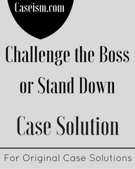 Challenge the boss or stand down Harvard Case Solution & Analysis