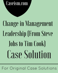 Change in Management Leadership (From Steve Jobs to Tim Cook) Case Solution