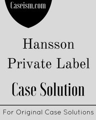 hansson private label solution Case solution and analysis of hansson private label, inc: evaluating an investment in expansion by erik stafford, joel l heilprin, jeffrey devolder, send email to.