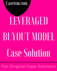 LEVERAGED BUYOUT MODEL Case Solution