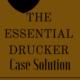 THE ESSENTIAL DRUCKER Case Solution