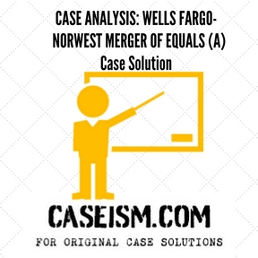 case analysis wells fargo norwest merger of equals a case solution
