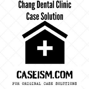 chang dental clinic case analysis