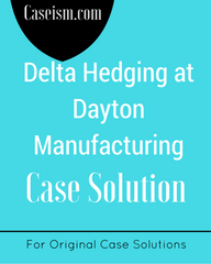 Delta Hedging at Dayton Manufacturing Case Solution