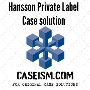 hansson private label excel Hansson private label case solution,hansson to the excel sheet for offer to significantly increase its share of private label manufacturing from hansson.
