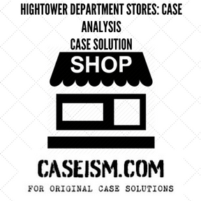 Hightower Department stores- Case Analysis case solution