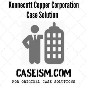kennecott copper corporation case solution