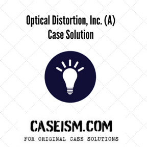 optical distortions inc case study essay Free essay: introduction optical distortion inc is a small new company with a patent for an innovative new product which case study: optical distortion incorporation.