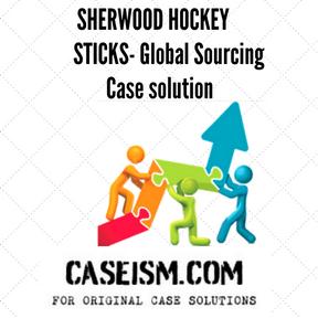SHERWOOD HOCKEY STICKS- Global SourcingCASE Solution