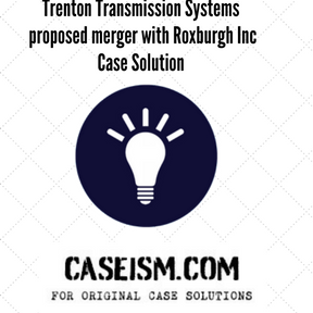 Trenton Transmission Systems proposed merger with Roxburgh Inc case solution