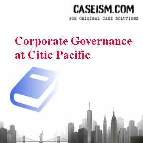 Corporate Governance at Citic Pacific Case Solution