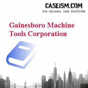 Case Study : Gainesboro Machine Tools Corporation