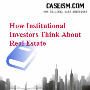 How Institutional Investors Think About Real Estate Case Solution