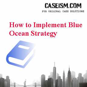 How to Implement Blue Ocean Strategy Case Solution