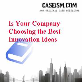 Is Your Company Choosing the Best Innovation Ideas Case Solution