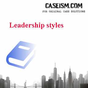 Leadership styles Case Solution