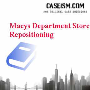 Macys Department Store Repositioning Case Solution