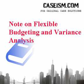 Note on Flexible Budgeting and Variance Analysis Case Solution