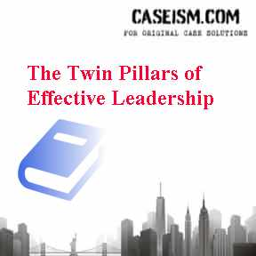 The Twin Pillars of Effective Leadership Case Solution