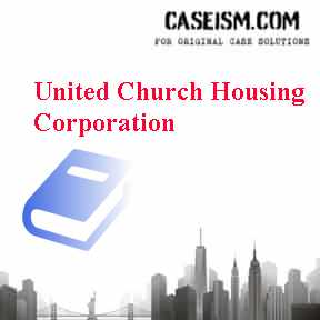 United Church Housing Corporation Case Solution