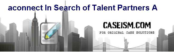 a-connect: In Search of Talent Partners (A) Case Solution