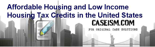 Affordable Housing and Low Income Housing Tax Credits in the United States Case Solution