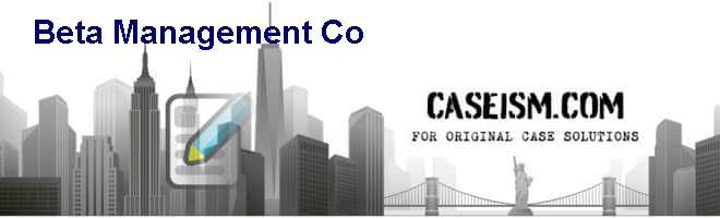 case study beta management Beta management company case solution situation analysis the primary concern to discuss under this particular scenario is to identify the selected index funds and individual stocks subjected to maximize the return and minimize the risks associated with it (volatility.