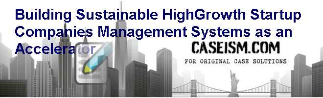 Building Sustainable High-Growth Startup Companies: Management Systems as an Accelerator Case Solution