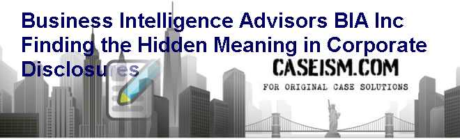Business Intelligence Advisors Bia Inc Finding The Hidden Meaning In Corporate Disclosures Case Solution And Analysis Hbs Case Study Solution Harvard Case Analysis