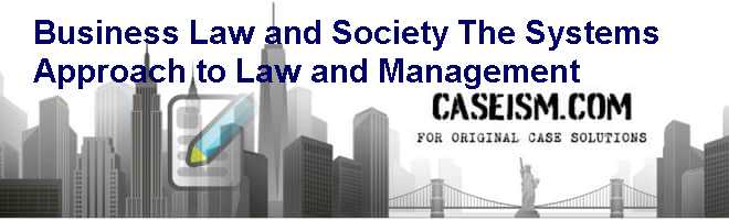 Business Law and Society: The Systems Approach to Law and Management Case Solution