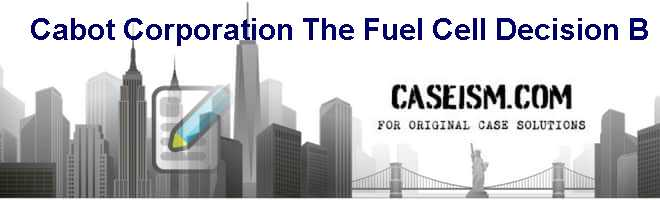 Cabot Corporation: The Fuel Cell Decision B Case Solution