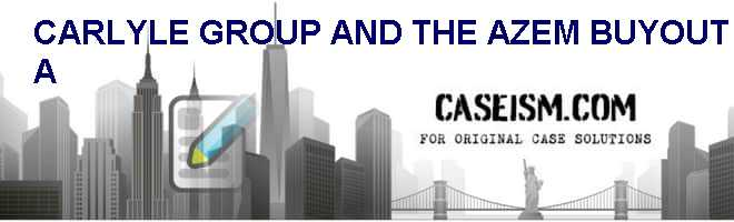 Carlyle Group And The AZ-EM Buyout (A) Case Solution