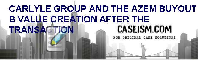 Carlyle Group And The AZ-EM Buyout (B): Value Creation After The Transaction Case Solution