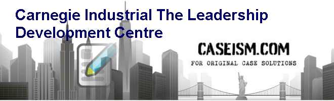 Carnegie Industrial: The Leadership Development Centre Case Solution