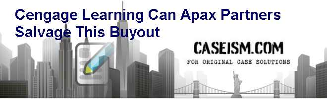 Cengage Learning: Can Apax Partners Salvage This Buyout? Case Solution