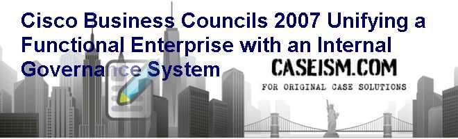Cisco Business Councils (2007):  Unifying a Functional Enterprise with an Internal Governance System Case Solution