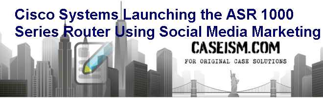 Cisco Systems: Launching the ASR 1000 Series Router Using Social Media Marketing Case Solution