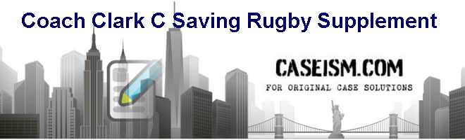 Coach Clark (C): Saving Rugby Supplement Case Solution