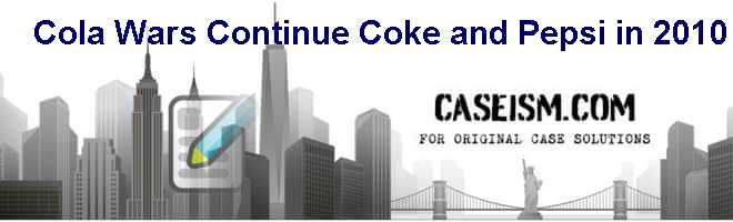 Cola Wars Continue: Coke and Pepsi in 2010 Case Solution