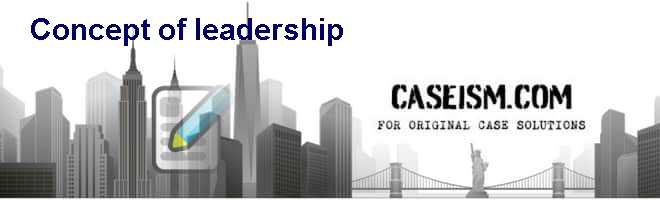 Concept of leadership Case Solution