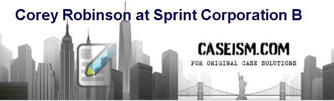 Corey Robinson at Sprint Corporation (B) Case Solution and