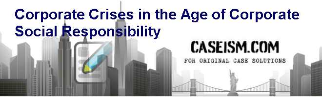 Corporate Crises in the Age of Corporate Social Responsibility Case Solution