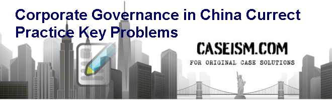 Corporate Governance in China: Currect Practice, Key Problems Case Solution
