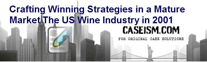 crafting winning strategies in a mature market the us wine industry in 2001