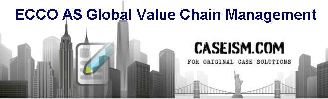 ECCO A/S  GLOBAL VALUE CHAIN MANAGEMENT Case Solution