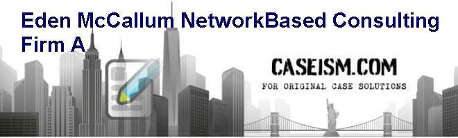 Eden McCallum: Network-Based Consulting Firm (A) Case Solution