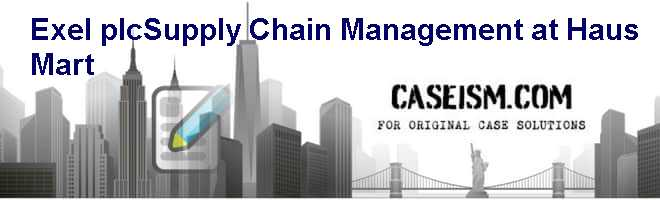Exel plc-Supply Chain Management at Haus Mart Case Solution