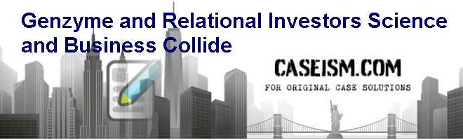Genzyme and Relational Investors: Science and Business Collide? Case Solution