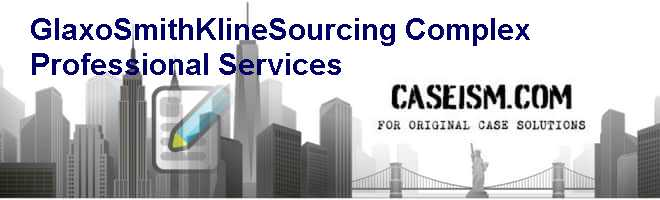 GlaxoSmithKline-Sourcing Complex Professional Services Case Solution